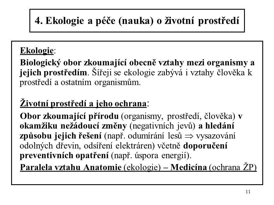 11 4. Ekologie a péče (nauka) o životní prostředí Ekologie: Biologický obor zkoumající obecně vztahy mezi organismy a jejich prostředím. Šířeji se eko