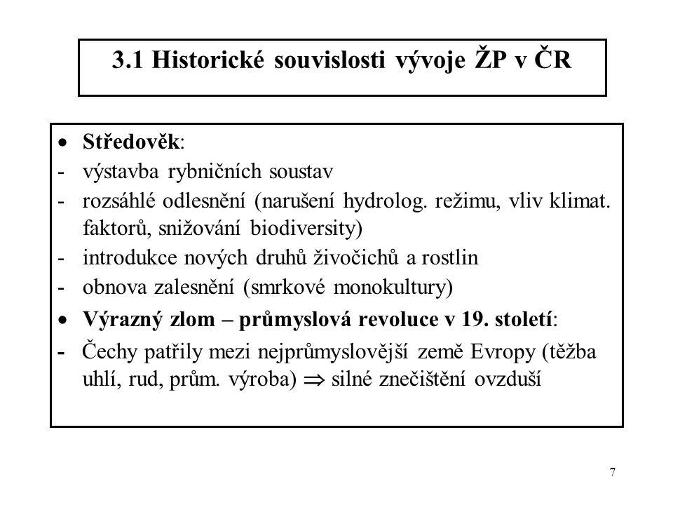7 3.1 Historické souvislosti vývoje ŽP v ČR  Středověk: -výstavba rybničních soustav -rozsáhlé odlesnění (narušení hydrolog. režimu, vliv klimat. fak