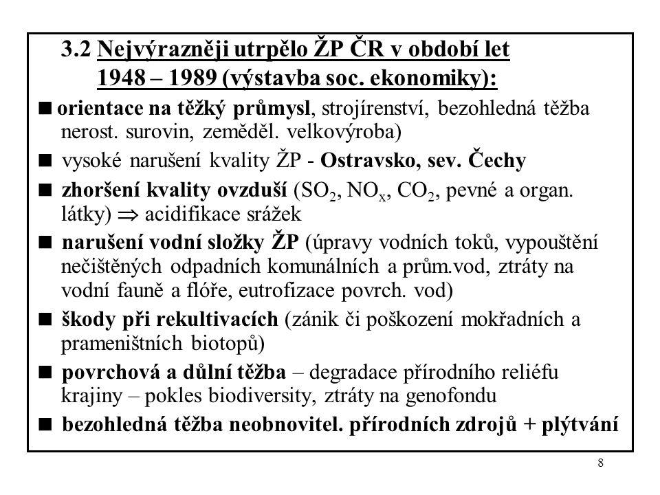 8 3.2 Nejvýrazněji utrpělo ŽP ČR v období let 1948 – 1989 (výstavba soc. ekonomiky):  orientace na těžký průmysl, strojírenství, bezohledná těžba ner