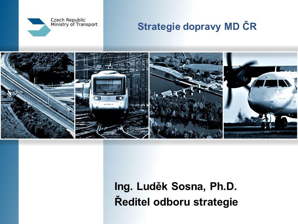 Strategie dopravy MD ČR Ing. Luděk Sosna, Ph.D. Ředitel odboru strategie