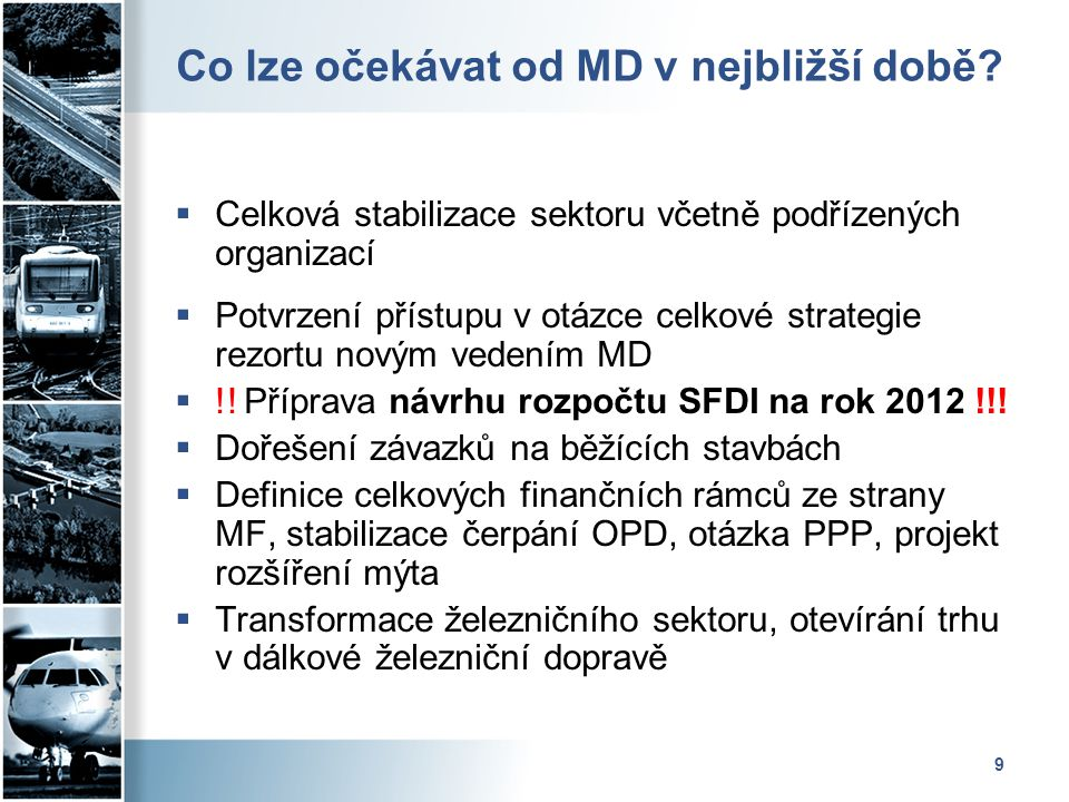 9 Co lze očekávat od MD v nejbližší době?  Celková stabilizace sektoru včetně podřízených organizací  Potvrzení přístupu v otázce celkové strategie