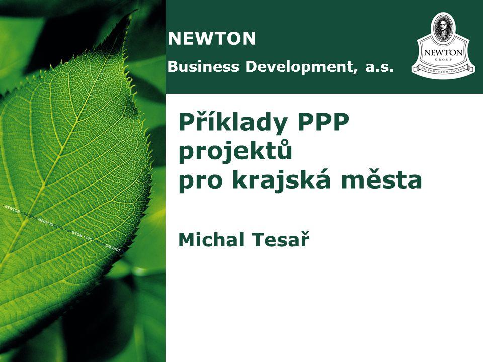 NEWTON Business Development, a.s. Příklady PPP projektů pro krajská města Michal Tesař
