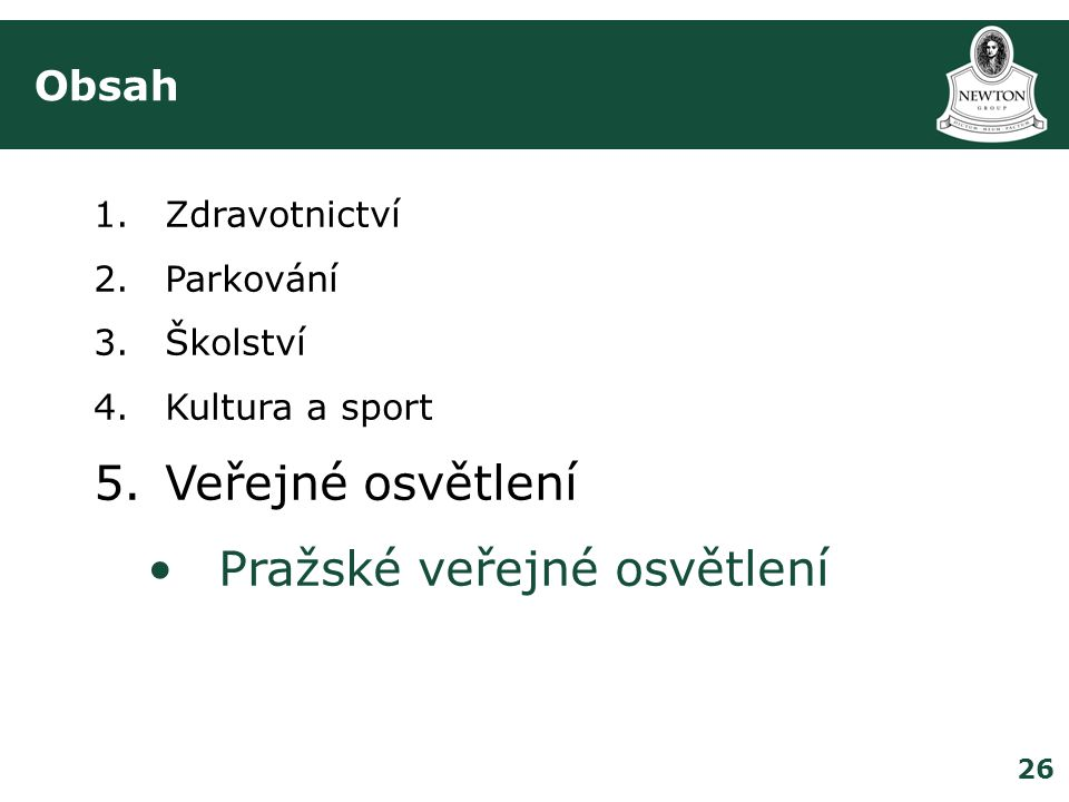 26 Obsah 1.Zdravotnictví 2.Parkování 3.Školství 4.Kultura a sport 5.Veřejné osvětlení •Pražské veřejné osvětlení