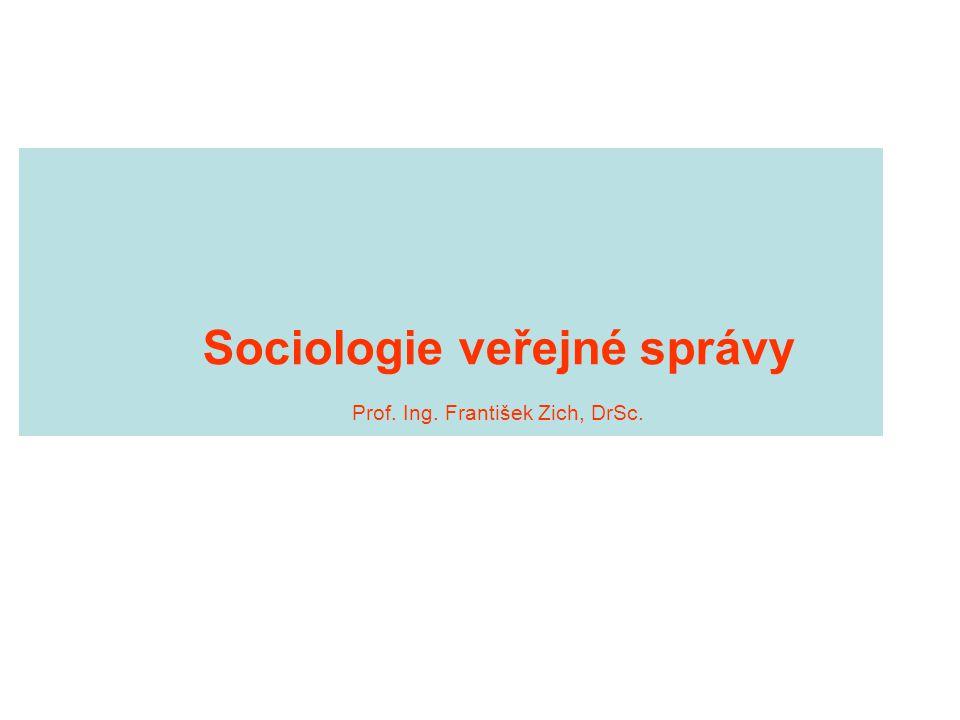 Sociologie veřejné správy Prof. Ing. František Zich, DrSc.