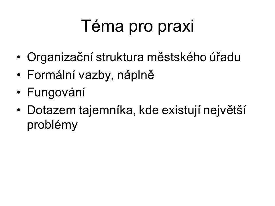 Téma pro praxi •Organizační struktura městského úřadu •Formální vazby, náplně •Fungování •Dotazem tajemníka, kde existují největší problémy