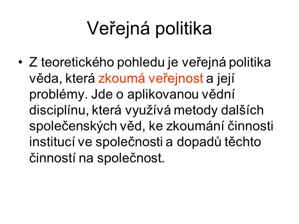Veřejná politika •Z teoretického pohledu je veřejná politika věda, která zkoumá veřejnost a její problémy. Jde o aplikovanou vědní disciplínu, která v
