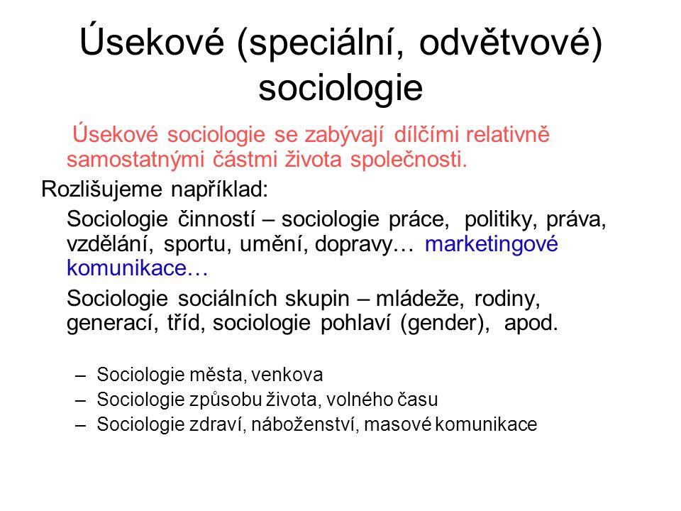 Úsekové (speciální, odvětvové) sociologie Úsekové sociologie se zabývají dílčími relativně samostatnými částmi života společnosti. Rozlišujeme napříkl