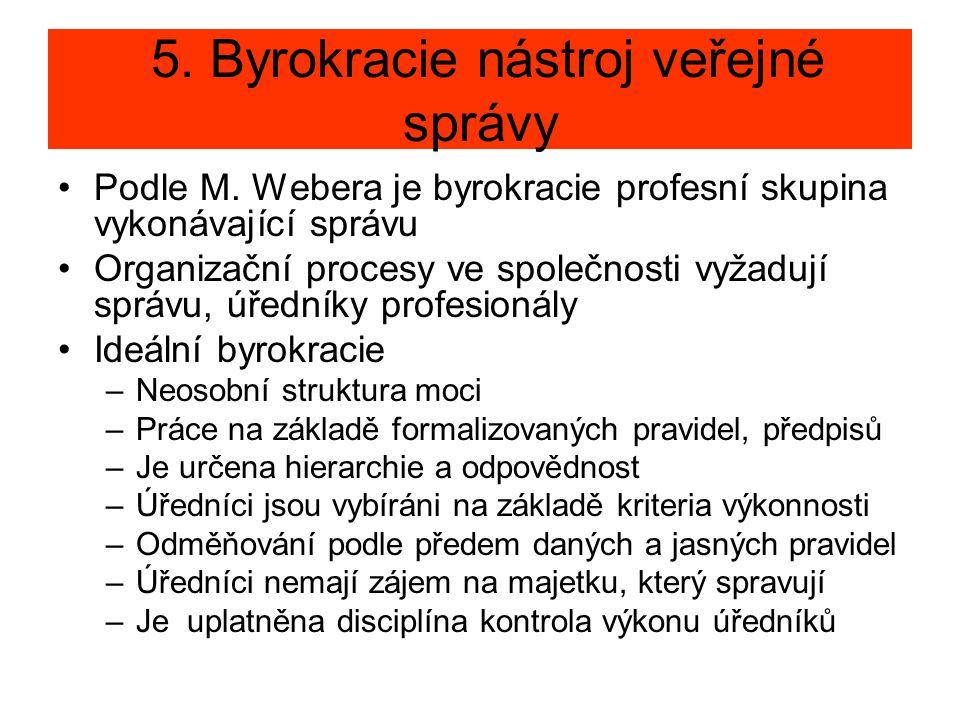 5. Byrokracie nástroj veřejné správy •Podle M. Webera je byrokracie profesní skupina vykonávající správu •Organizační procesy ve společnosti vyžadují