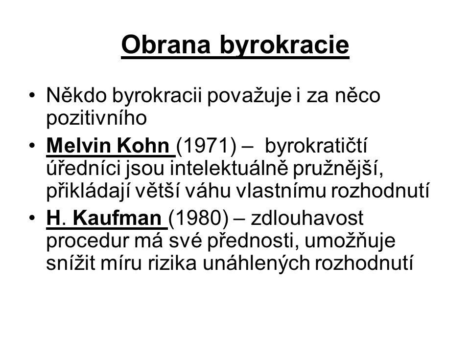 Obrana byrokracie •Někdo byrokracii považuje i za něco pozitivního •Melvin Kohn (1971) – byrokratičtí úředníci jsou intelektuálně pružnější, přikládají větší váhu vlastnímu rozhodnutí •H.