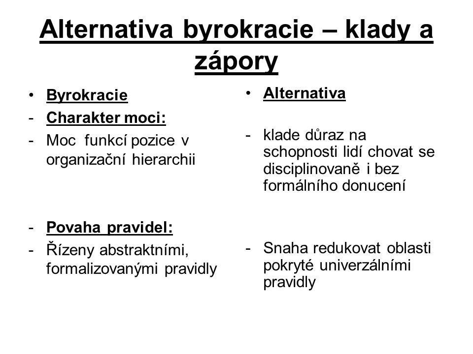 Alternativa byrokracie – klady a zápory •Byrokracie -Charakter moci: -Moc funkcí pozice v organizační hierarchii -Povaha pravidel: -Řízeny abstraktním