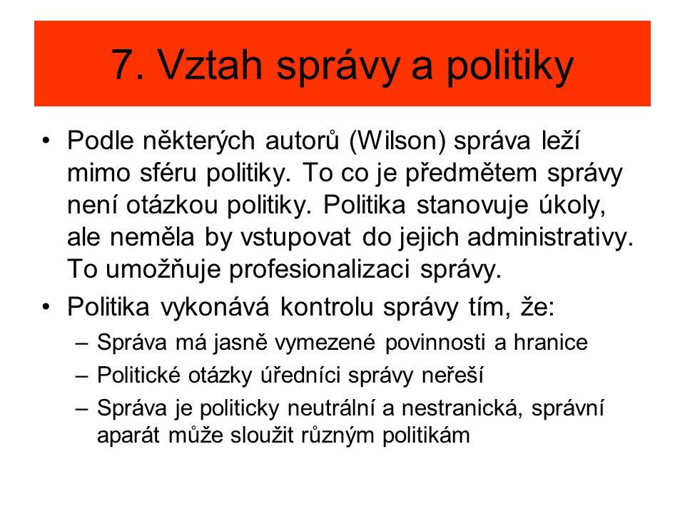 7. Vztah správy a politiky •Podle některých autorů (Wilson) správa leží mimo sféru politiky. To co je předmětem správy není otázkou politiky. Politika