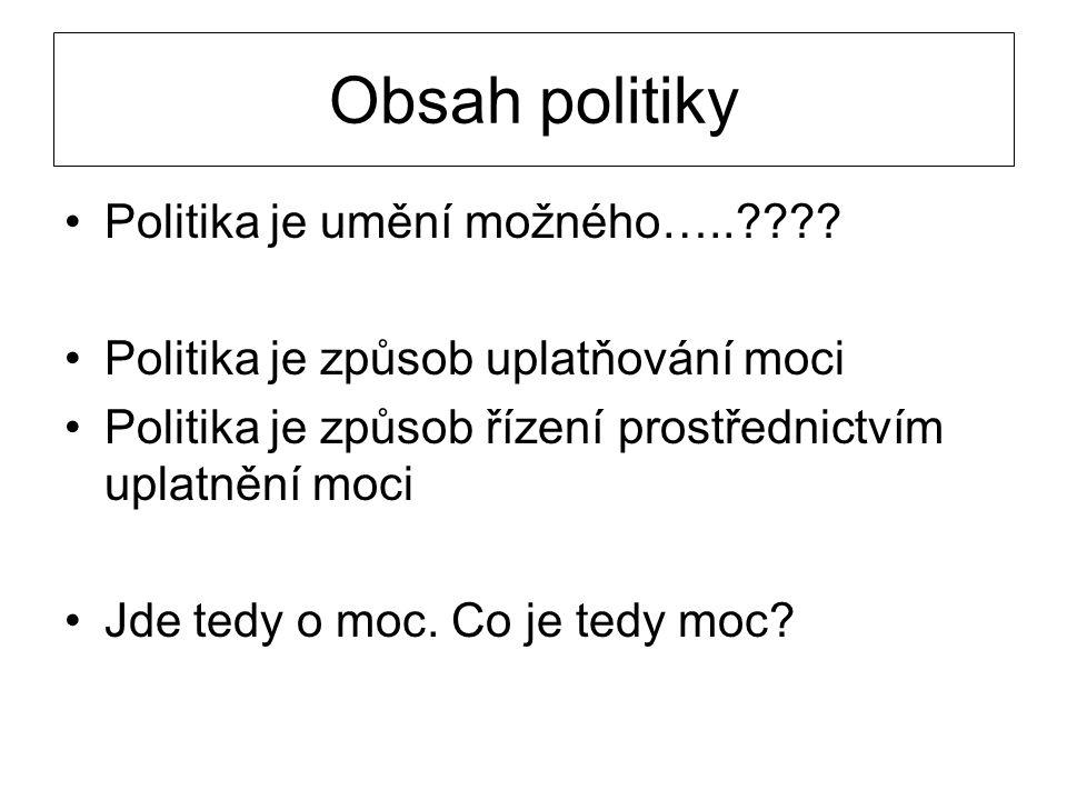Obsah politiky •Politika je umění možného…..???? •Politika je způsob uplatňování moci •Politika je způsob řízení prostřednictvím uplatnění moci •Jde t