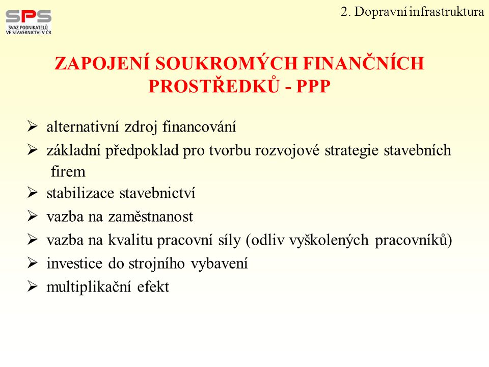 ZAPOJENÍ SOUKROMÝCH FINANČNÍCH PROSTŘEDKŮ - PPP  alternativní zdroj financování  základní předpoklad pro tvorbu rozvojové strategie stavebních firem