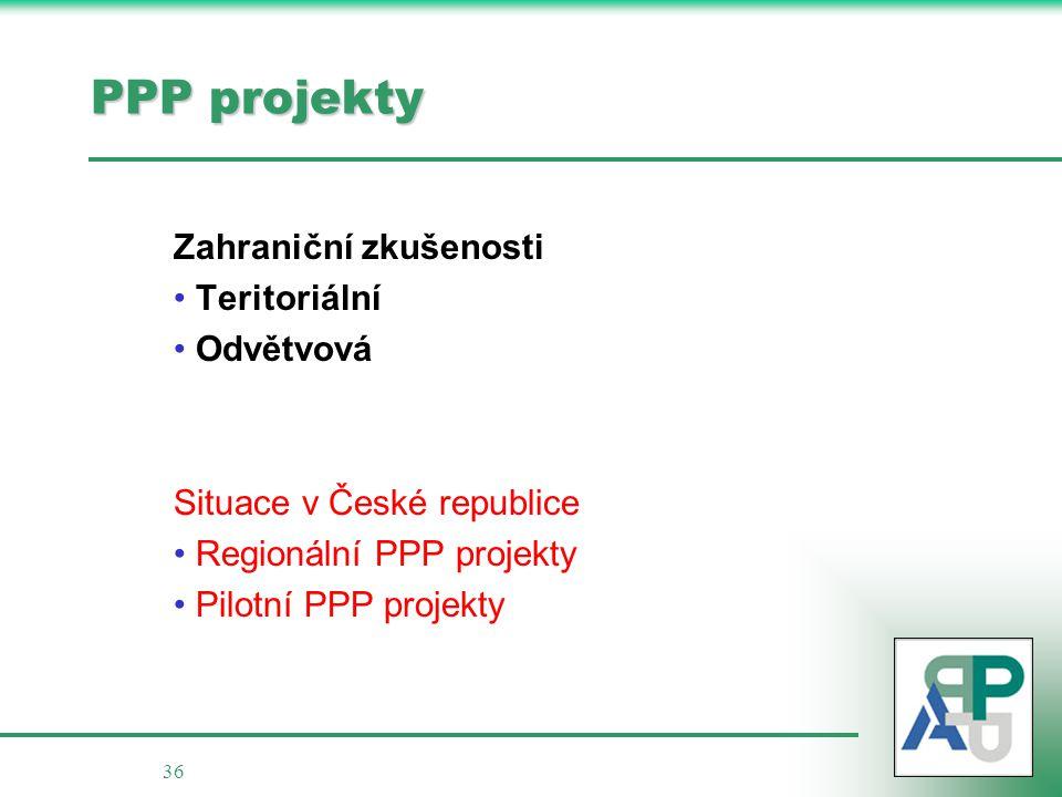 36 PPP projekty Zahraniční zkušenosti • Teritoriální • Odvětvová Situace v České republice • Regionální PPP projekty • Pilotní PPP projekty