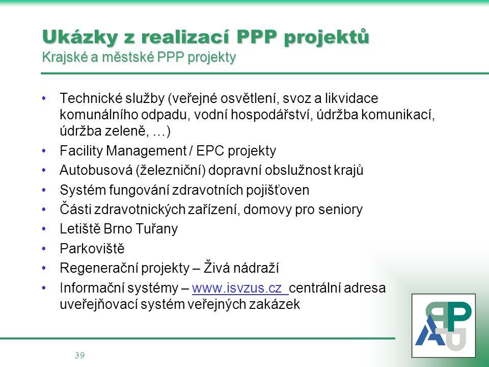 39 Ukázky z realizací PPP projektů Krajské a městské PPP projekty •Technické služby (veřejné osvětlení, svoz a likvidace komunálního odpadu, vodní hos