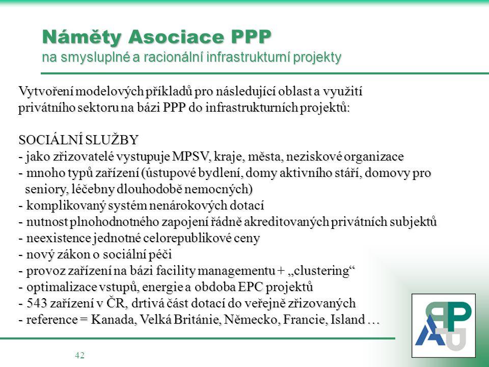 42 Náměty Asociace PPP na smysluplné a racionální infrastrukturní projekty Vytvoření modelových příkladů pro následující oblast a využití privátního s