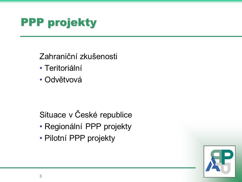 8 PPP projekty Zahraniční zkušenosti • Teritoriální • Odvětvová Situace v České republice • Regionální PPP projekty • Pilotní PPP projekty