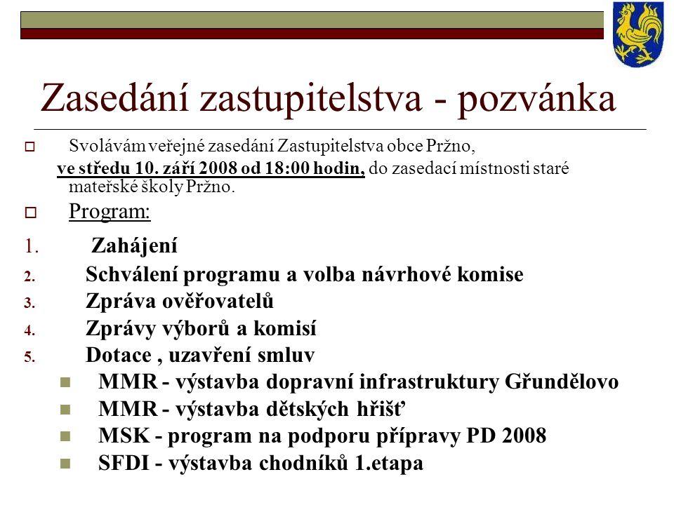 Zasedání zastupitelstva - pozvánka  Svolávám veřejné zasedání Zastupitelstva obce Pržno, ve středu 10. září 2008 od 18:00 hodin, do zasedací místnost
