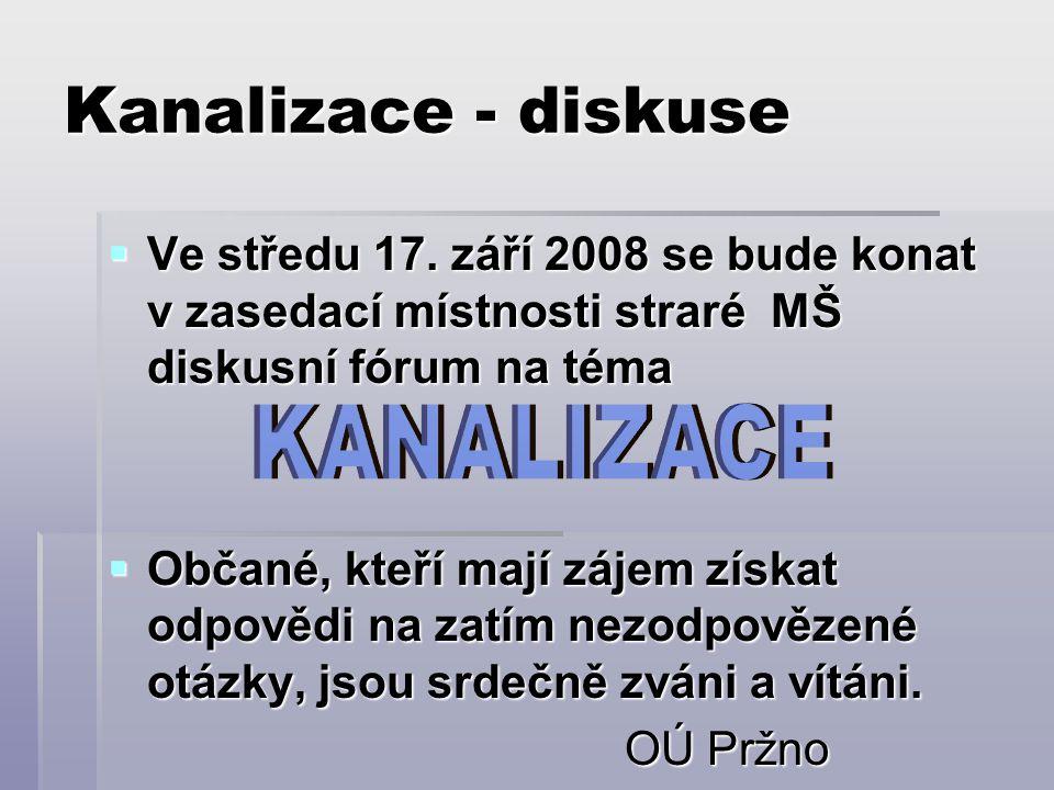 Kanalizace - diskuse  Ve středu 17. září 2008 se bude konat v zasedací místnosti straré MŠ diskusní fórum na téma  Občané, kteří mají zájem získat o