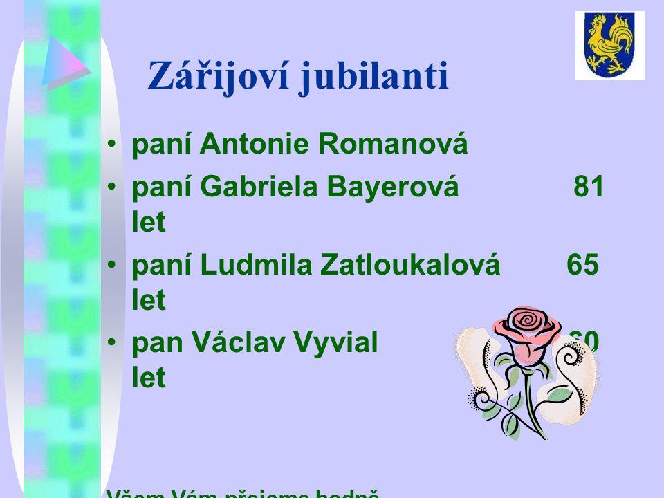 Zářijoví jubilanti •paní Antonie Romanová •paní Gabriela Bayerová 81 let •paní Ludmila Zatloukalová 65 let •pan Václav Vyvial 60 let Všem Vám přejeme