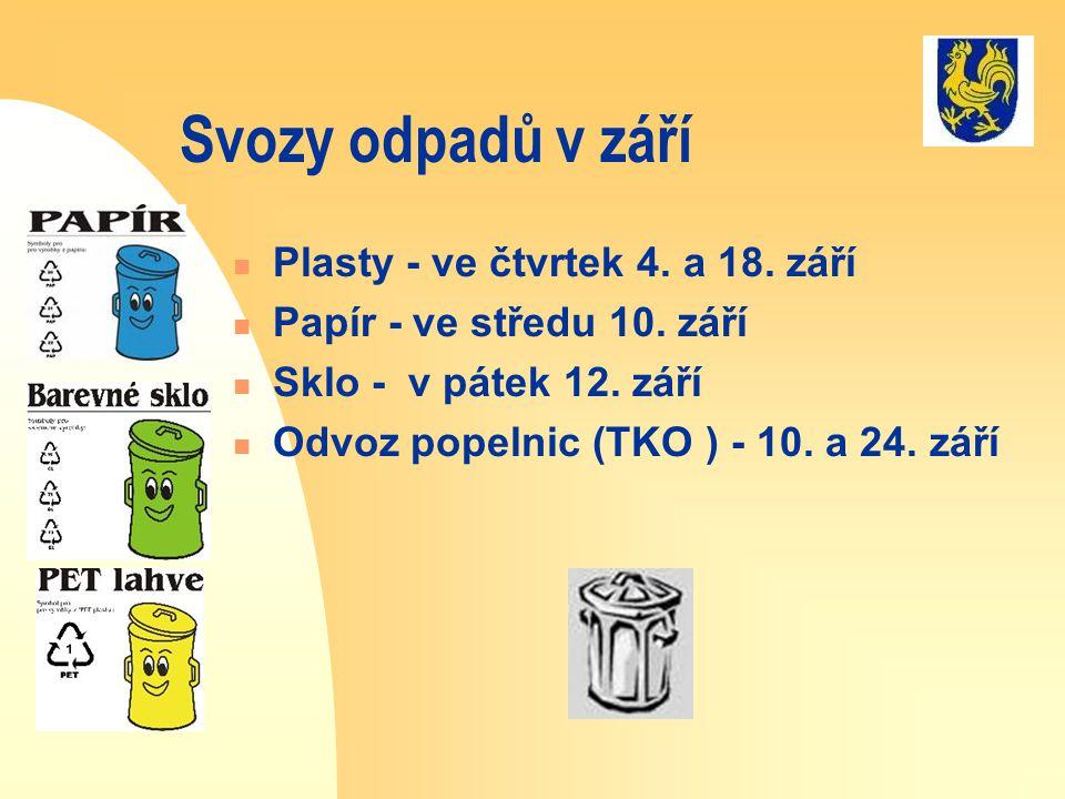 Svozy odpadů v září  Plasty - ve čtvrtek 4. a 18. září  Papír - ve středu 10. září  Sklo - v pátek 12. září  Odvoz popelnic (TKO ) - 10. a 24. zář