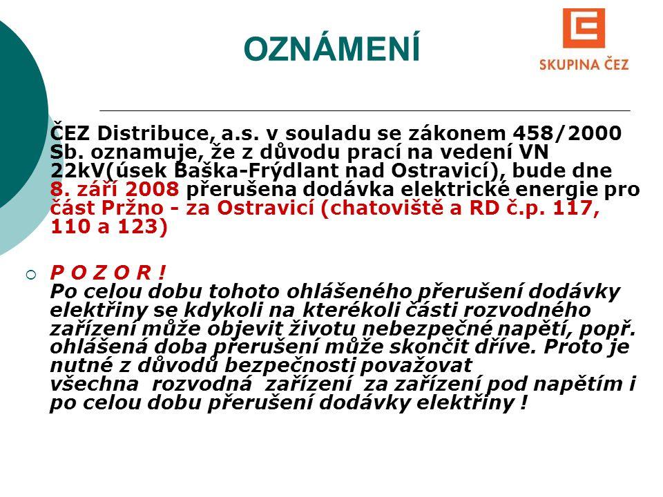 OZNÁMENÍ  ČEZ Distribuce, a.s. v souladu se zákonem 458/2000 Sb. oznamuje, že z důvodu prací na vedení VN 22kV(úsek Baška-Frýdlant nad Ostravicí), bu