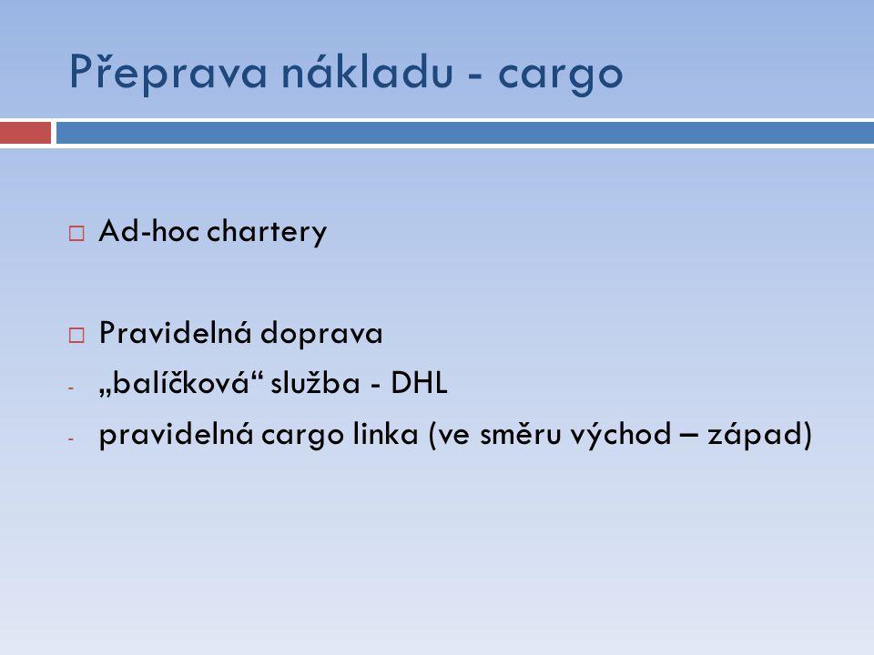 """Přeprava nákladu - cargo  Ad-hoc chartery  Pravidelná doprava - """"balíčková"""" služba - DHL - pravidelná cargo linka (ve směru východ – západ)"""