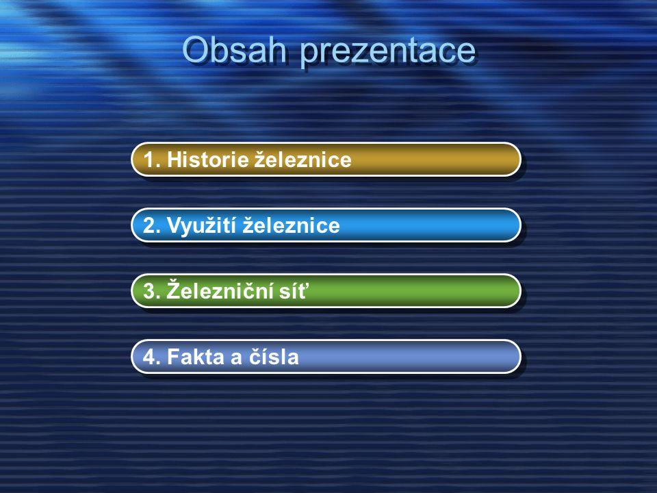 Obsah prezentace 1. Historie železnice 2. Využití železnice 3. Železniční síť 4. Fakta a čísla