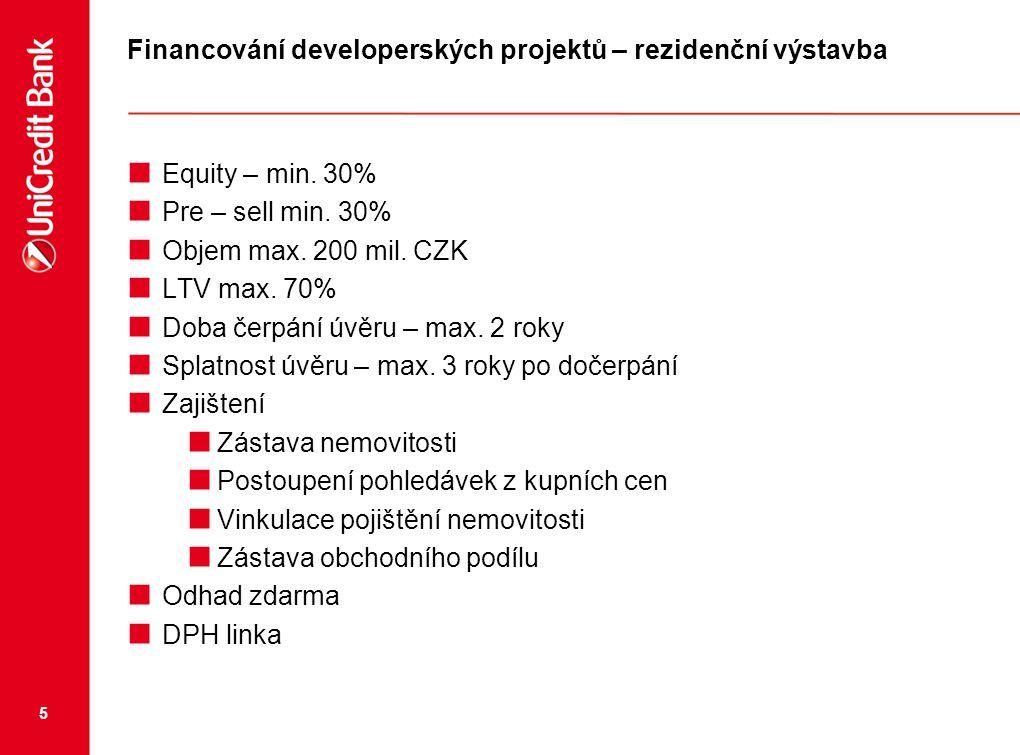 5 Financování developerských projektů – rezidenční výstavba  Equity – min. 30%  Pre – sell min. 30%  Objem max. 200 mil. CZK  LTV max. 70%  Doba