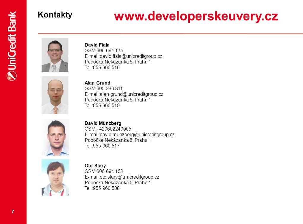 7 Kontakty David Münzberg GSM:+420602249005 E-mail:david.munzberg@unicreditgroup.cz Pobočka:Nekázanka 5, Praha 1 Tel.:955 960 517 Oto Starý GSM:606 69