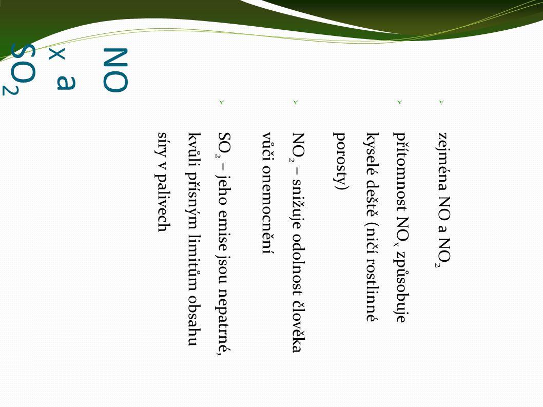 NO X a SO 2  zejména NO a NO 2  přítomnost NO x způsobuje kyselé deště (ničí rostlinnéporosty)  NO 2 – snižuje odolnost člověka vůči onemocnění  SO 2 – jeho emise jsou nepatrné, kvůli přísným limitům obsahusíry v palivech