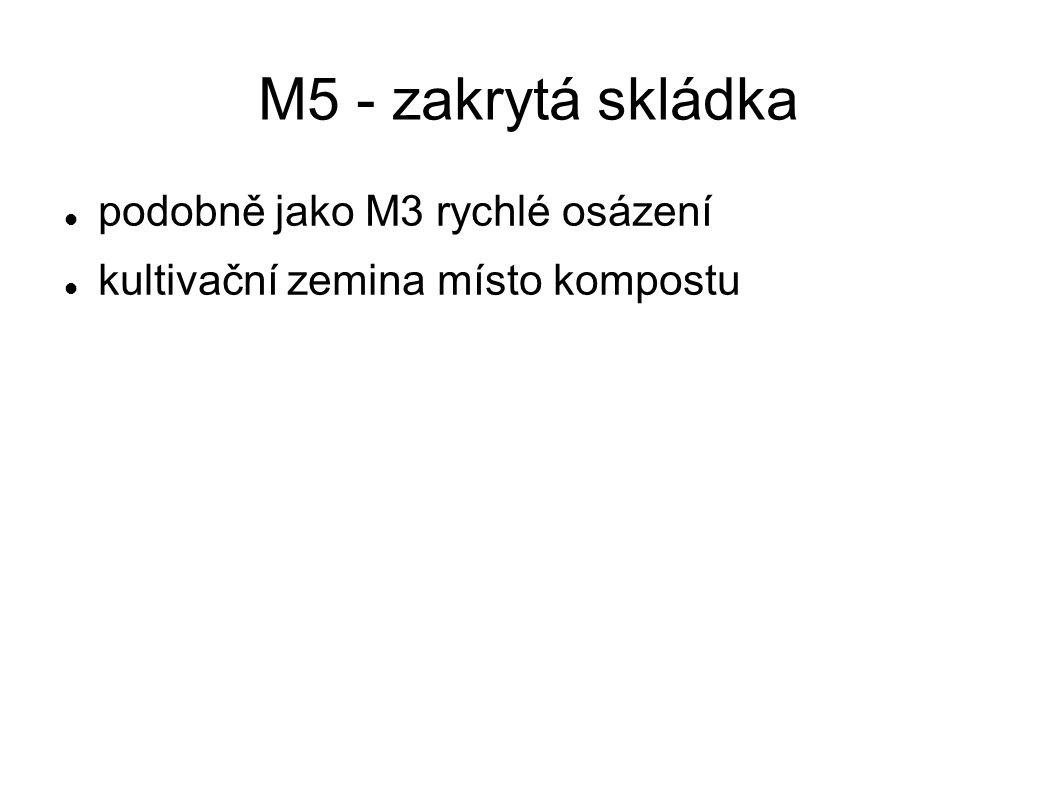 M5 - zakrytá skládka  podobně jako M3 rychlé osázení  kultivační zemina místo kompostu