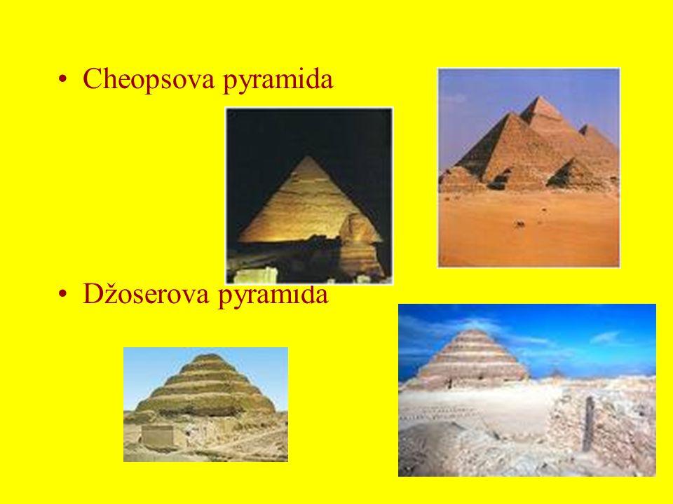 •Cheopsova pyramida •Džoserova pyramida