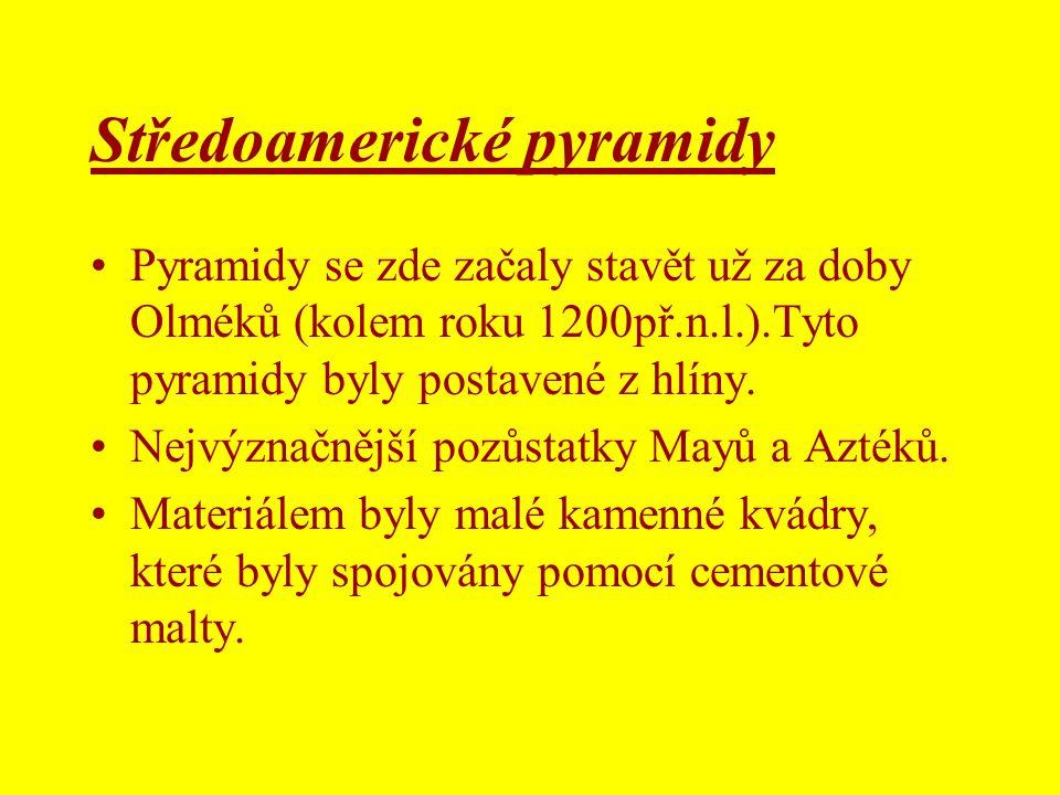 Středoamerické pyramidy •Pyramidy se zde začaly stavět už za doby Olméků (kolem roku 1200př.n.l.).Tyto pyramidy byly postavené z hlíny. •Nejvýznačnějš