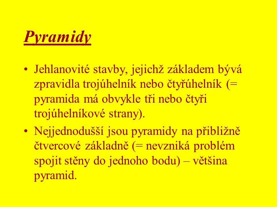 •Jehlanovité stavby, jejichž základem bývá zpravidla trojúhelník nebo čtyřúhelník (= pyramida má obvykle tři nebo čtyři trojúhelníkové strany). •Nejje