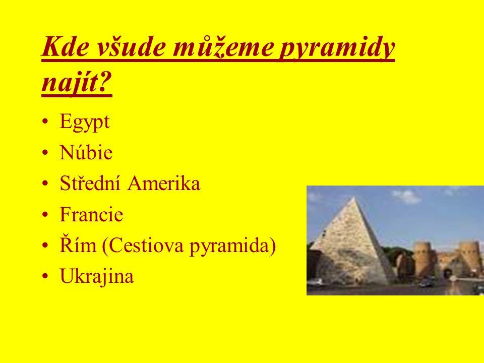 Kde všude můžeme pyramidy najít? •Egypt •Núbie •Střední Amerika •Francie •Řím (Cestiova pyramida) •Ukrajina
