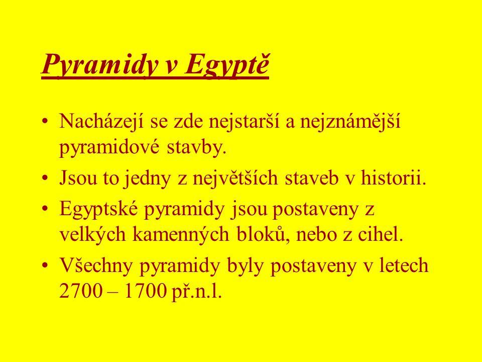 Pyramidy v Egyptě •Nacházejí se zde nejstarší a nejznámější pyramidové stavby. •Jsou to jedny z největších staveb v historii. •Egyptské pyramidy jsou