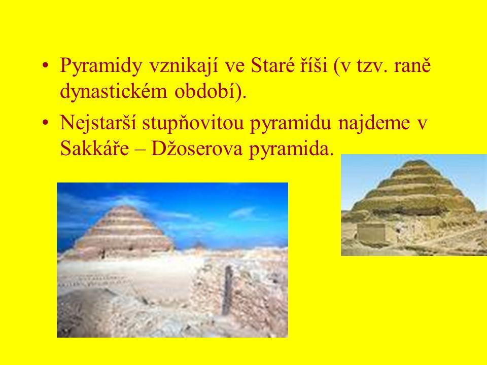 •Pyramidy vznikají ve Staré říši (v tzv. raně dynastickém období). •Nejstarší stupňovitou pyramidu najdeme v Sakkáře – Džoserova pyramida.