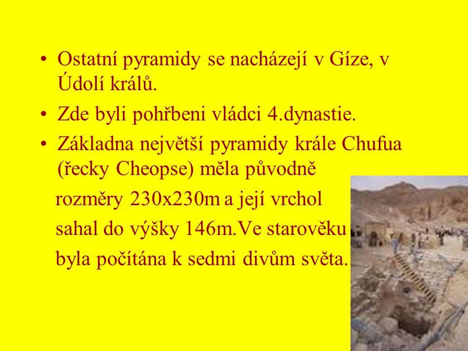 •Ostatní pyramidy se nacházejí v Gíze, v Údolí králů. •Zde byli pohřbeni vládci 4.dynastie. •Základna největší pyramidy krále Chufua (řecky Cheopse) m