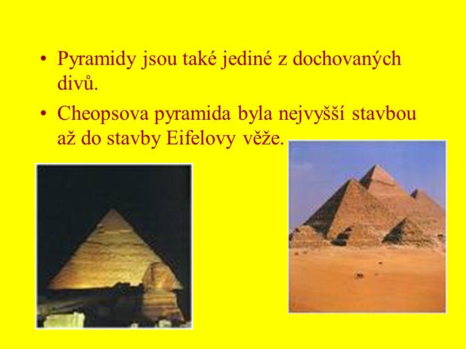 •Pyramidy jsou také jediné z dochovaných divů. •Cheopsova pyramida byla nejvyšší stavbou až do stavby Eifelovy věže.