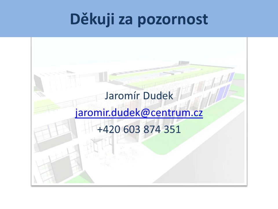 Děkuji za pozornost Jaromír Dudek jaromir.dudek@centrum.cz +420 603 874 351