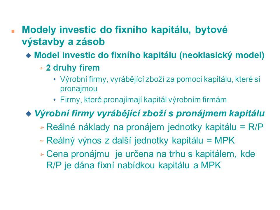 n Modely investic do fixního kapitálu, bytové výstavby a zásob u Model investic do fixního kapitálu (neoklasický model) F 2 druhy firem •Výrobní firmy