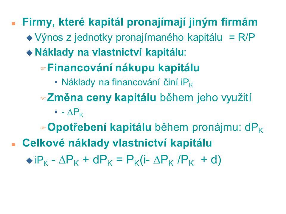 n Firmy, které kapitál pronajímají jiným firmám u Výnos z jednotky pronajímaného kapitálu = R/P u Náklady na vlastnictví kapitálu: F Financování nákup