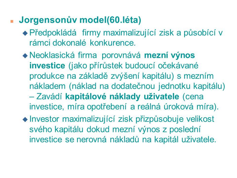 n Jorgensonův model(60.léta) u Předpokládá firmy maximalizující zisk a působící v rámci dokonalé konkurence. u Neoklasická firma porovnává mezní výnos