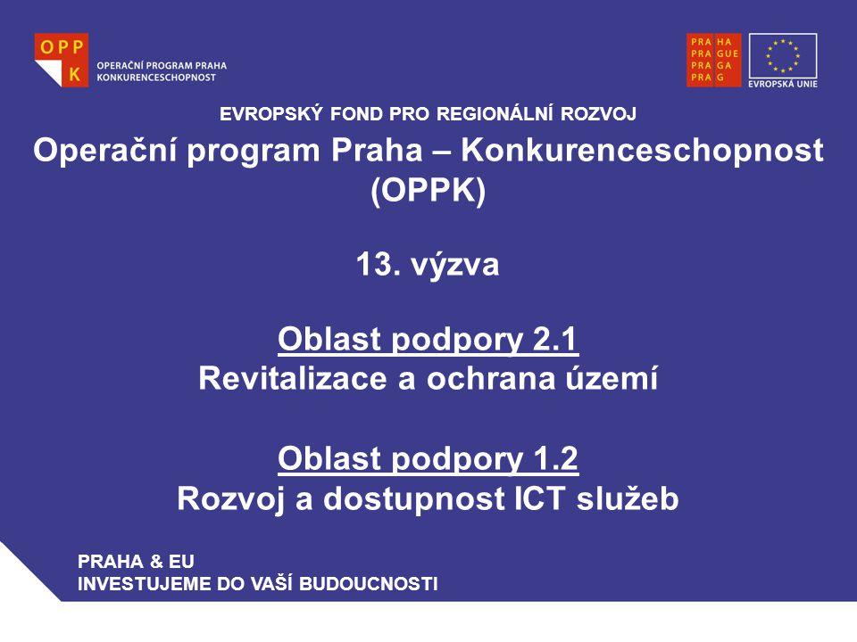 Operační program Praha – Konkurenceschopnost (OPPK) 13. výzva Oblast podpory 2.1 Revitalizace a ochrana území Oblast podpory 1.2 Rozvoj a dostupnost I