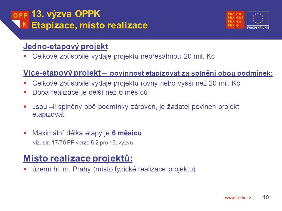 WWW.OPPK.CZ 10 13. výzva OPPK Etapizace, místo realizace Jedno-etapový projekt  Celkové způsobilé výdaje projektu nepřesáhnou 20 mil. Kč Více-etapový