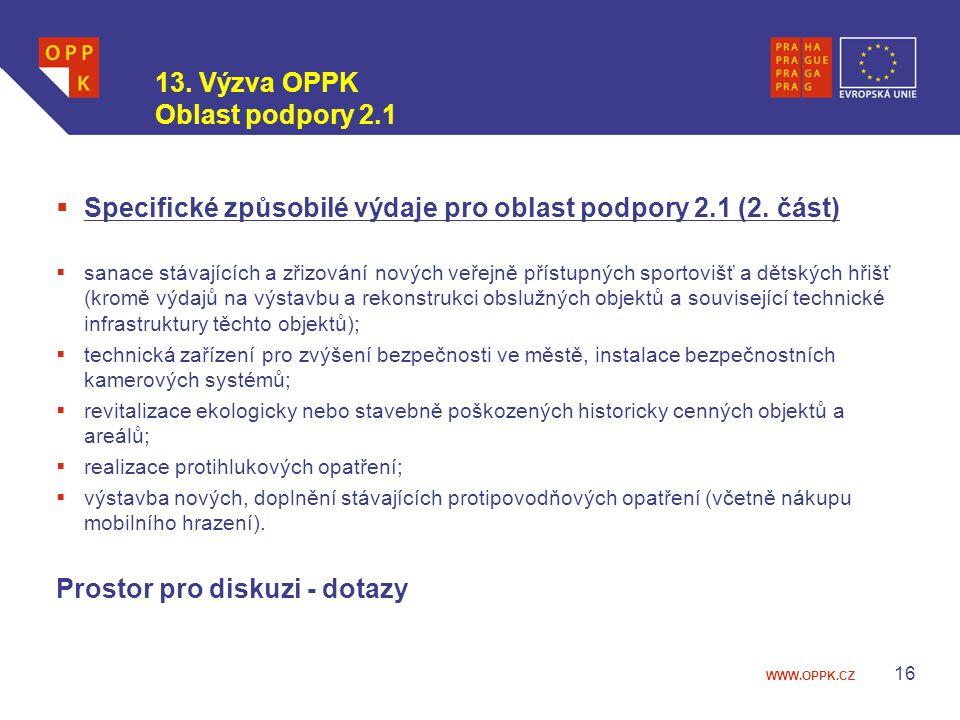 WWW.OPPK.CZ 16  Specifické způsobilé výdaje pro oblast podpory 2.1 (2. část)  sanace stávajících a zřizování nových veřejně přístupných sportovišť a