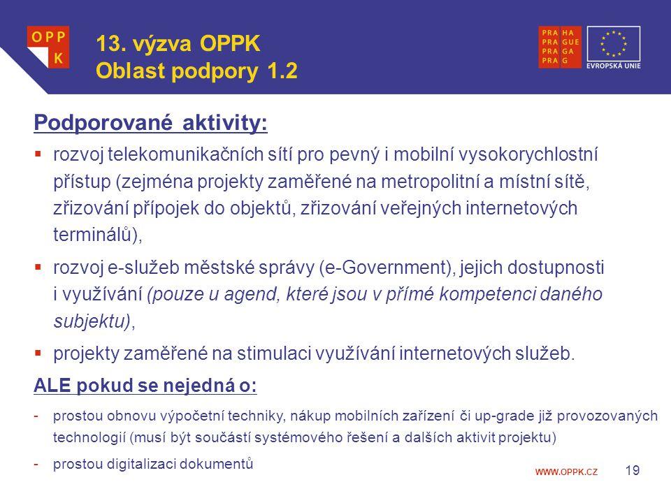 WWW.OPPK.CZ 19 Podporované aktivity:  rozvoj telekomunikačních sítí pro pevný i mobilní vysokorychlostní přístup (zejména projekty zaměřené na metrop