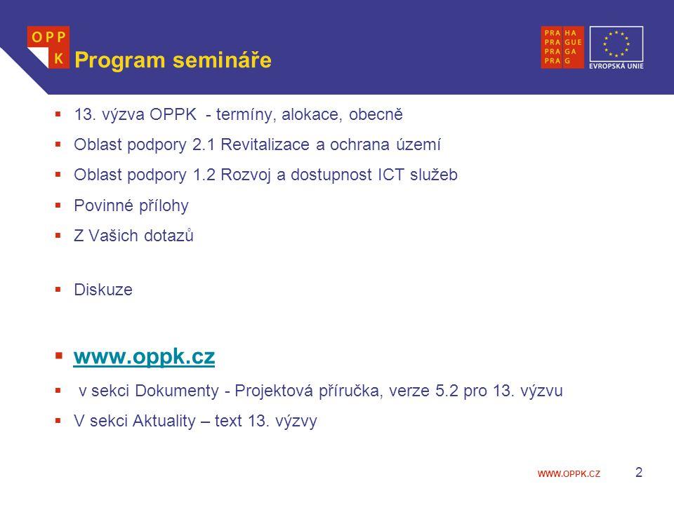 WWW.OPPK.CZ 2 Program semináře  13. výzva OPPK - termíny, alokace, obecně  Oblast podpory 2.1 Revitalizace a ochrana území  Oblast podpory 1.2 Rozv