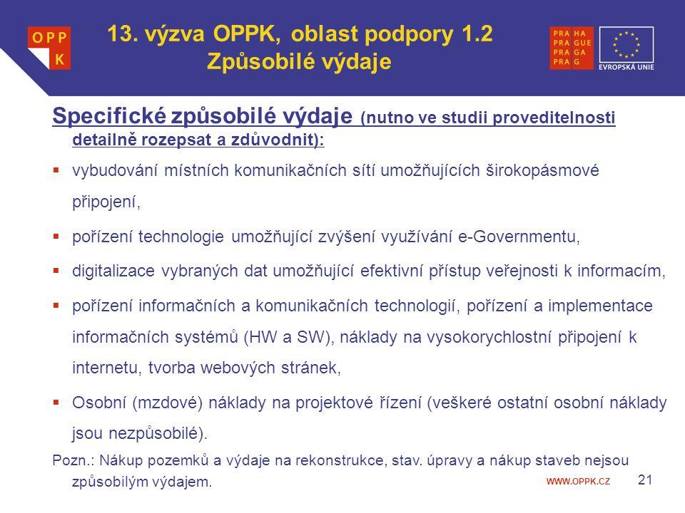 WWW.OPPK.CZ 21 Specifické způsobilé výdaje (nutno ve studii proveditelnosti detailně rozepsat a zdůvodnit):  vybudování místních komunikačních sítí u
